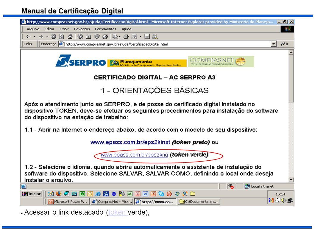 Manual de Certificação Digital Brasília, 29 de agosto de 2006 Acessar o link destacado (token verde);token