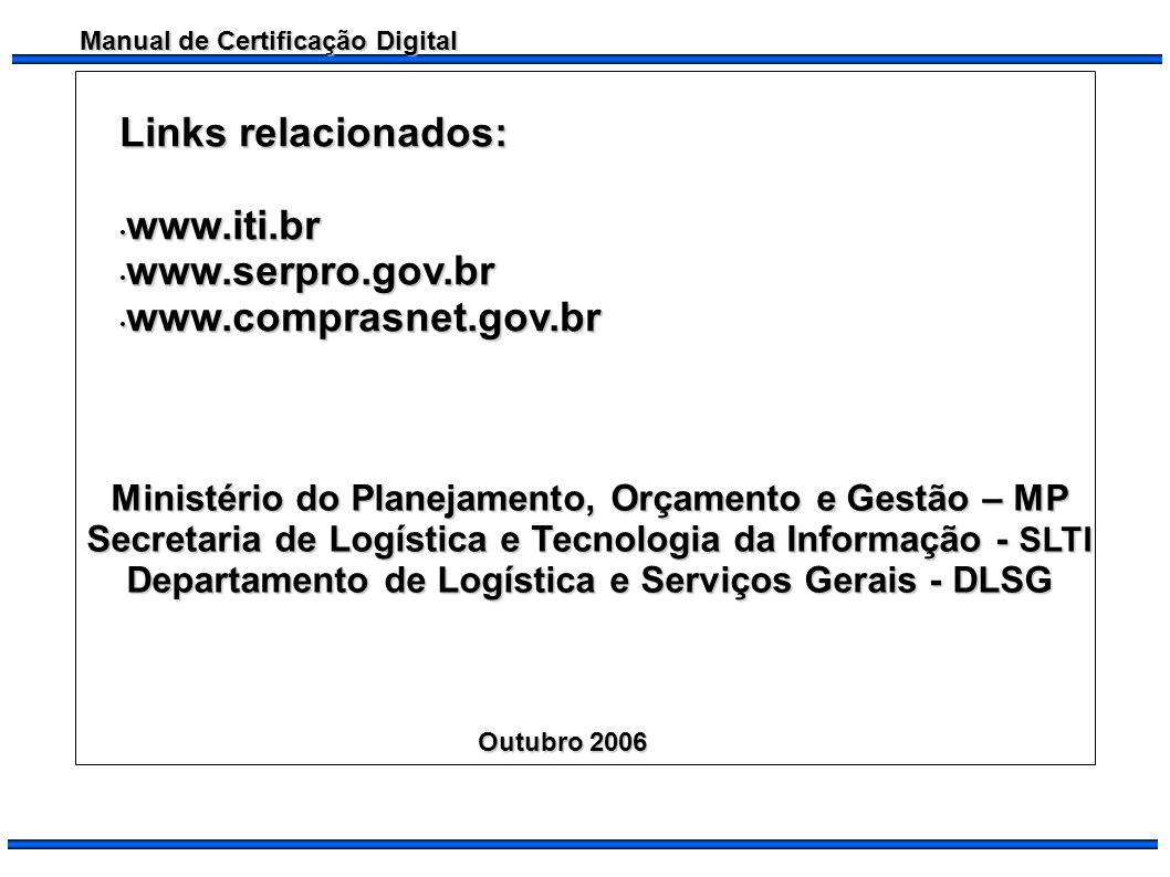 Manual de Certificação Digital Ministério do Planejamento, Orçamento e Gestão – MP Secretaria de Logística e Tecnologia da Informação - SLTI Departame