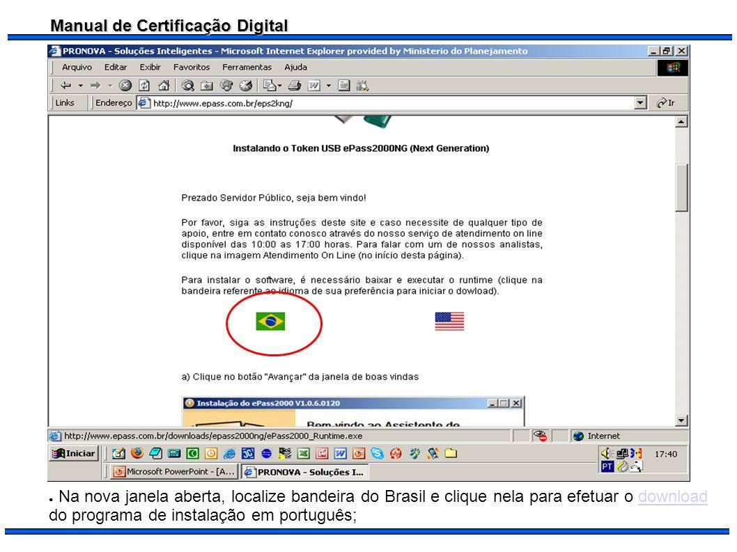 Manual de Certificação Digital Na nova janela aberta, localize bandeira do Brasil e clique nela para efetuar o download do programa de instalação em p