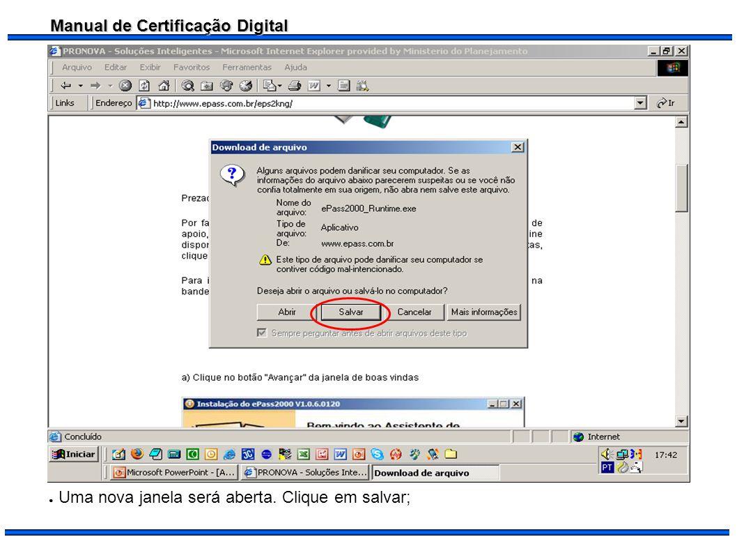 Manual de Certificação Digital Feito a troca da senha do Token, inicialize o programa já instalado;Token Para acessá-lo clique em Iniciar>Programas>e-PassNG>Gerenciador do e-Pass2000NG;
