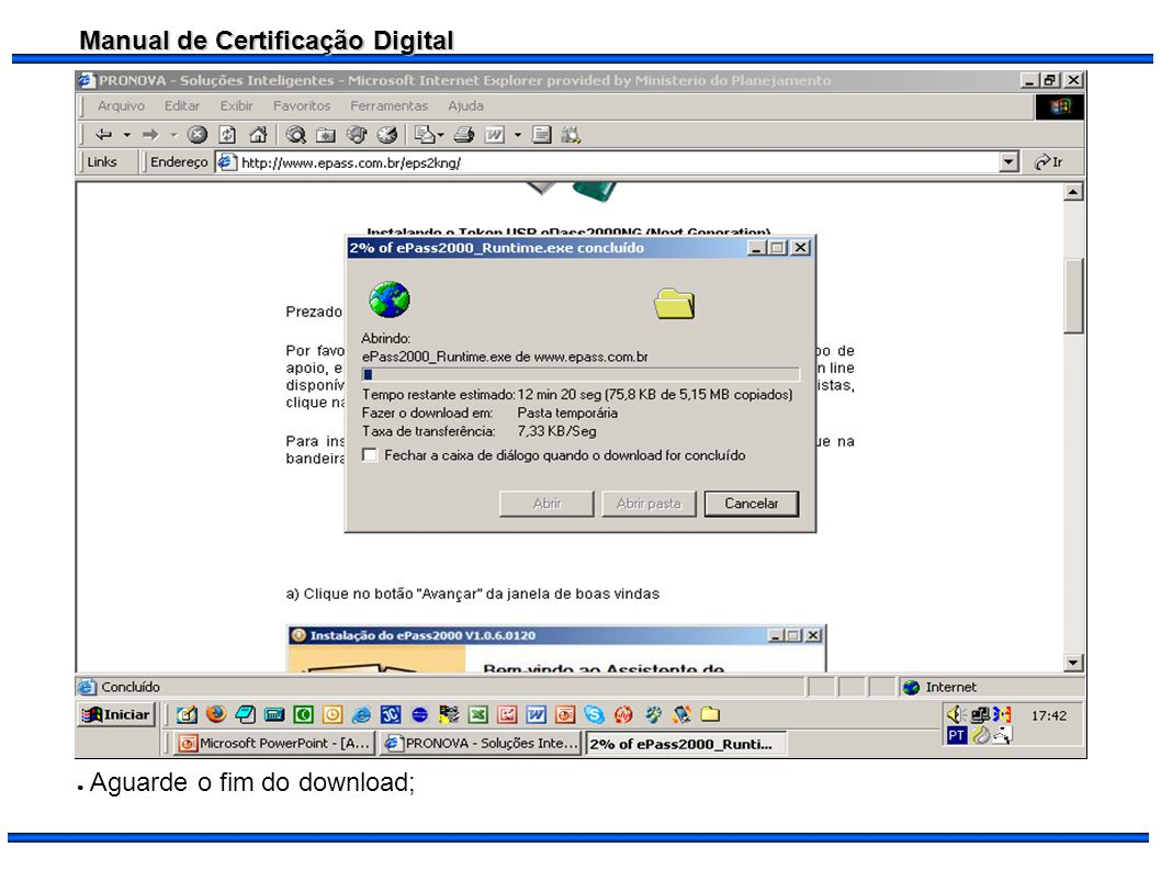 Manual de Certificação Digital Instale o programa de instalação baixado para o funcionamento do token; Caso não tenha perfil de administrador para fazer isso, contate o suporte do órgao.token