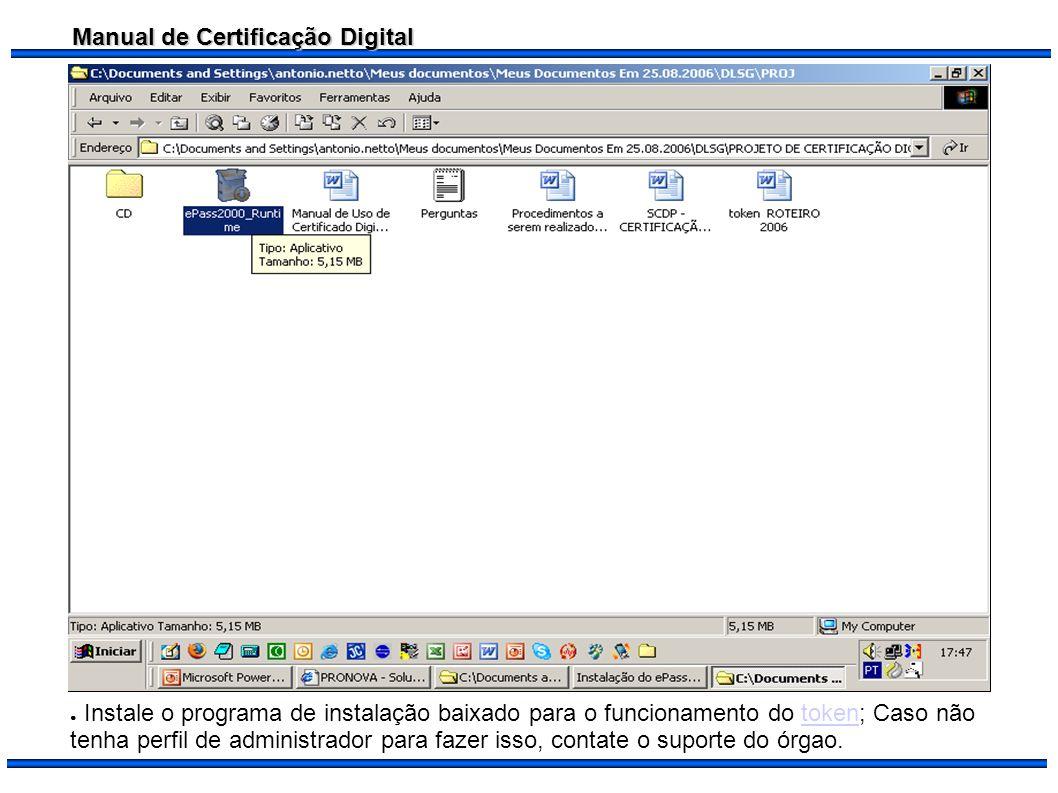 Manual de Certificação Digital Instale o programa de instalação baixado para o funcionamento do token; Caso não tenha perfil de administrador para faz