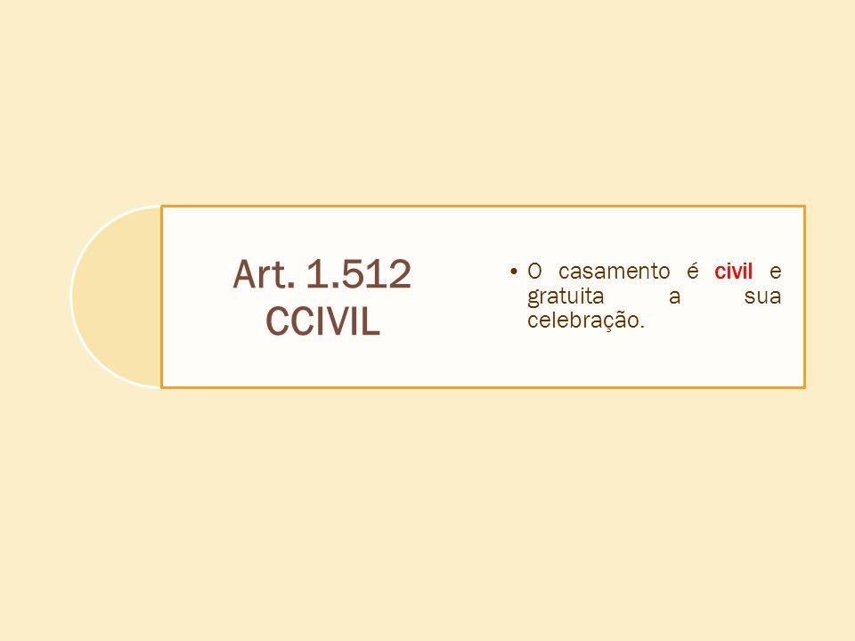 Art. 1.512 CCIVIL O casamento é civil e gratuita a sua celebração.
