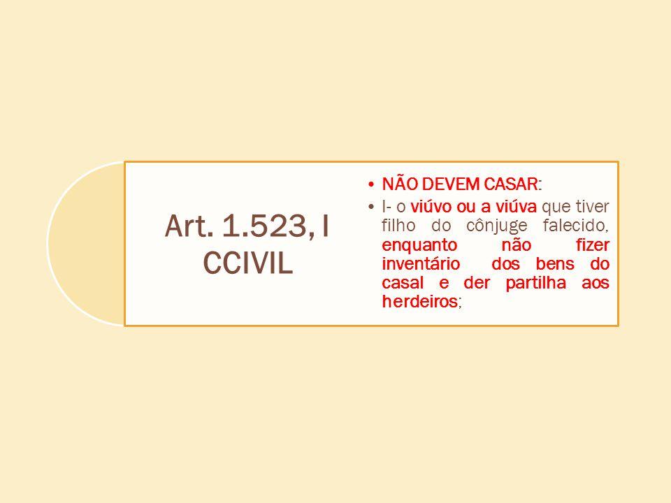 Art. 1.523, I CCIVIL NÃO DEVEM CASAR: I- o viúvo ou a viúva que tiver filho do cônjuge falecido, enquanto não fizer inventário dos bens do casal e der
