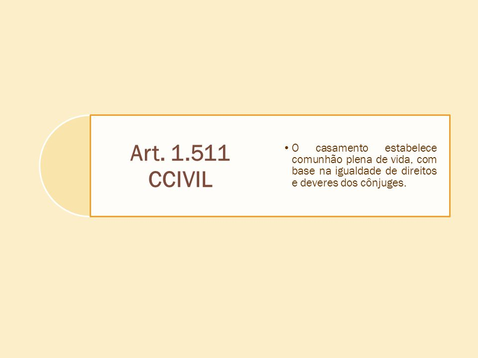 Art. 1.511 CCIVIL O casamento estabelece comunhão plena de vida, com base na igualdade de direitos e deveres dos cônjuges.