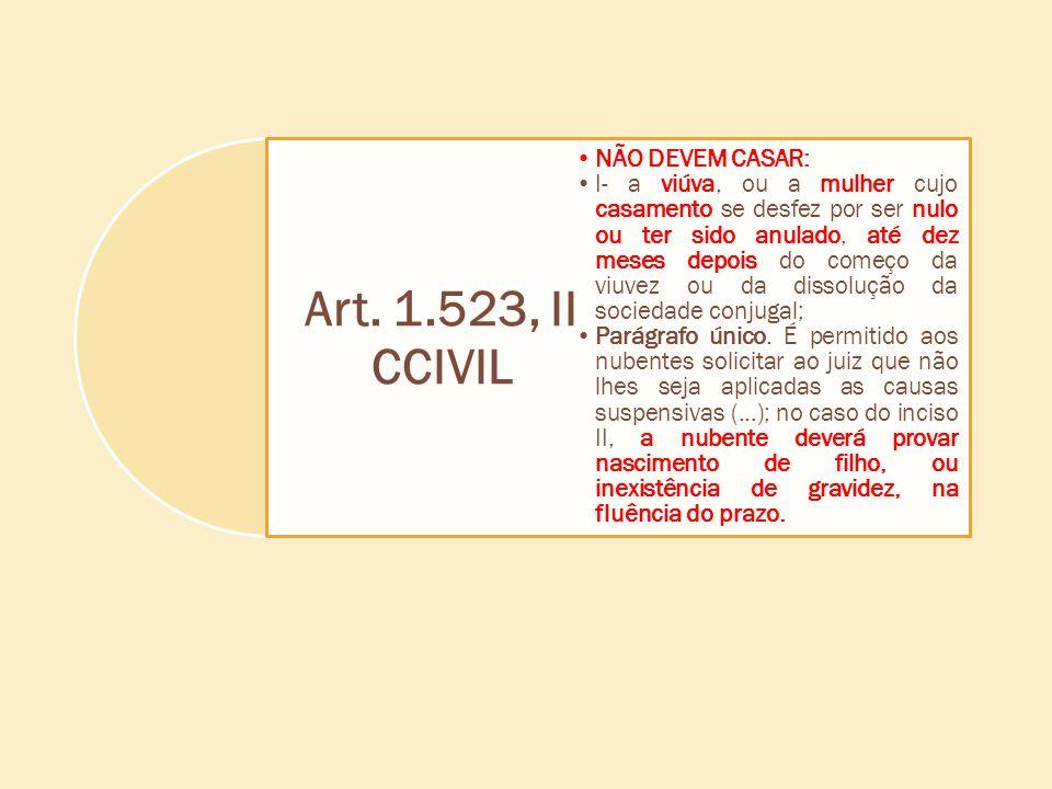 Art. 1.523, II CCIVIL NÃO DEVEM CASAR: I- a viúva, ou a mulher cujo casamento se desfez por ser nulo ou ter sido anulado, até dez meses depois do come