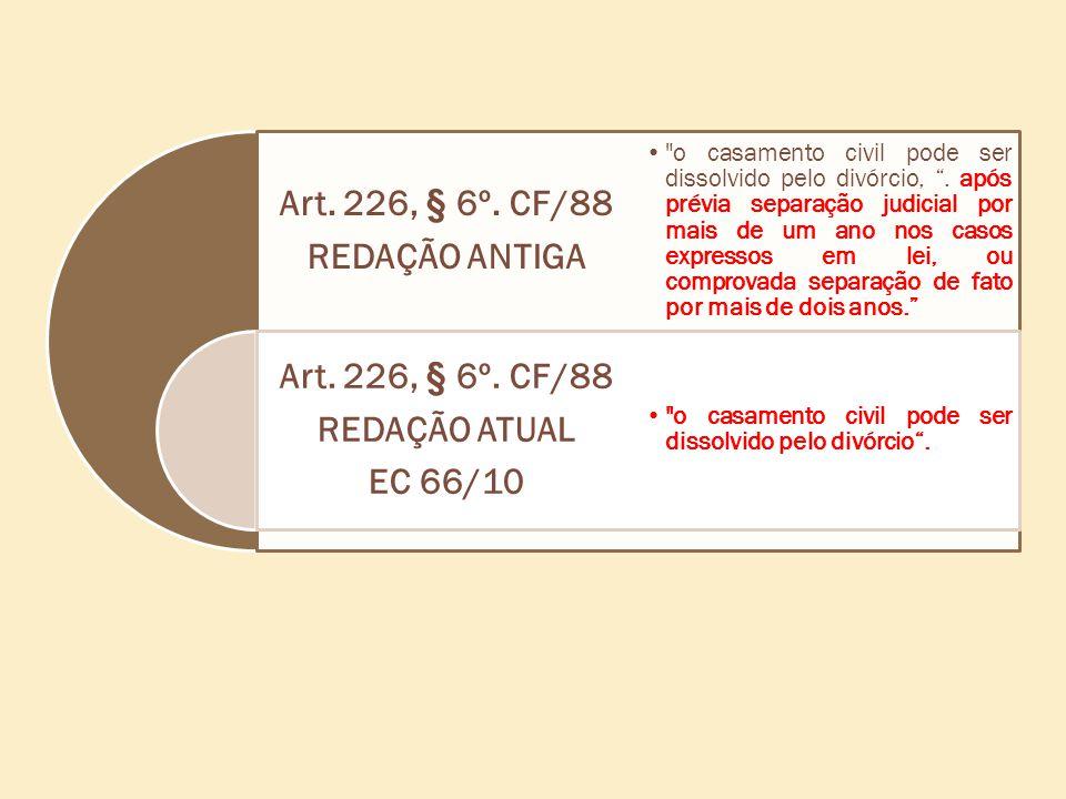 Art. 226, § 6º. CF/88 REDAÇÃO ANTIGA Art. 226, § 6º. CF/88 REDAÇÃO ATUAL EC 66/10