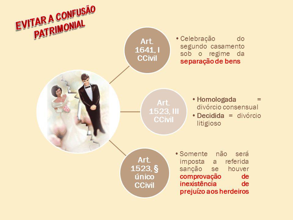 Art. 1641, I CCivil Celebração do segundo casamento sob o regime da separação de bens Art. 1523, III CCivil Homologada = divórcio consensual Decidida