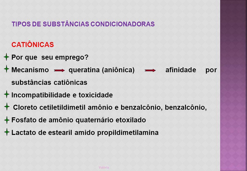 Valéria TIPOS DE SUBSTÂNCIAS CONDICIONADORAS CATIÔNICAS Por que seu emprego.