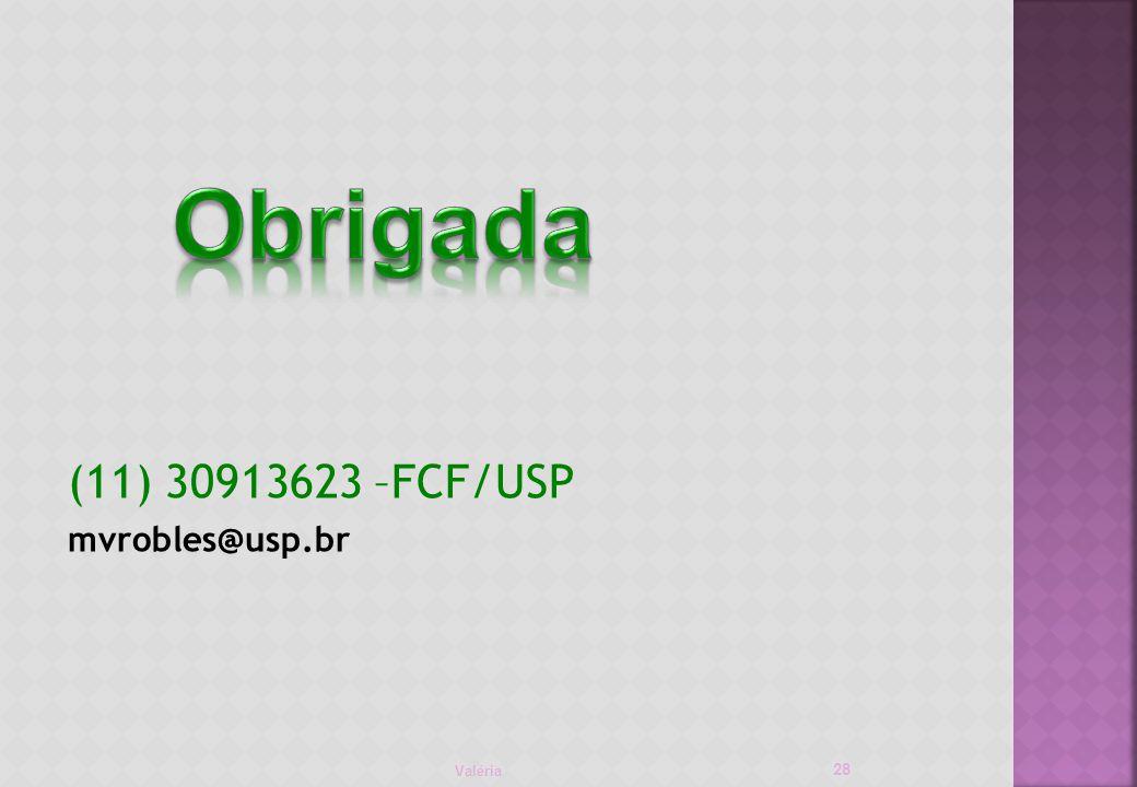 Valéria 28 (11) 30913623 –FCF/USP mvrobles@usp.br