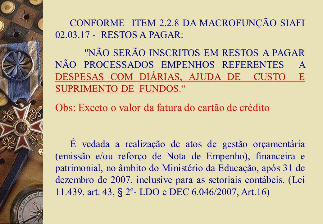 CONFORME ITEM 2.2.8 DA MACROFUNÇÃO SIAFI 02.03.17 - RESTOS A PAGAR: NÃO SERÃO INSCRITOS EM RESTOS A PAGAR NÃO PROCESSADOS EMPENHOS REFERENTES A DESPESAS COM DIÁRIAS, AJUDA DE CUSTO E SUPRIMENTO DE FUNDOS.