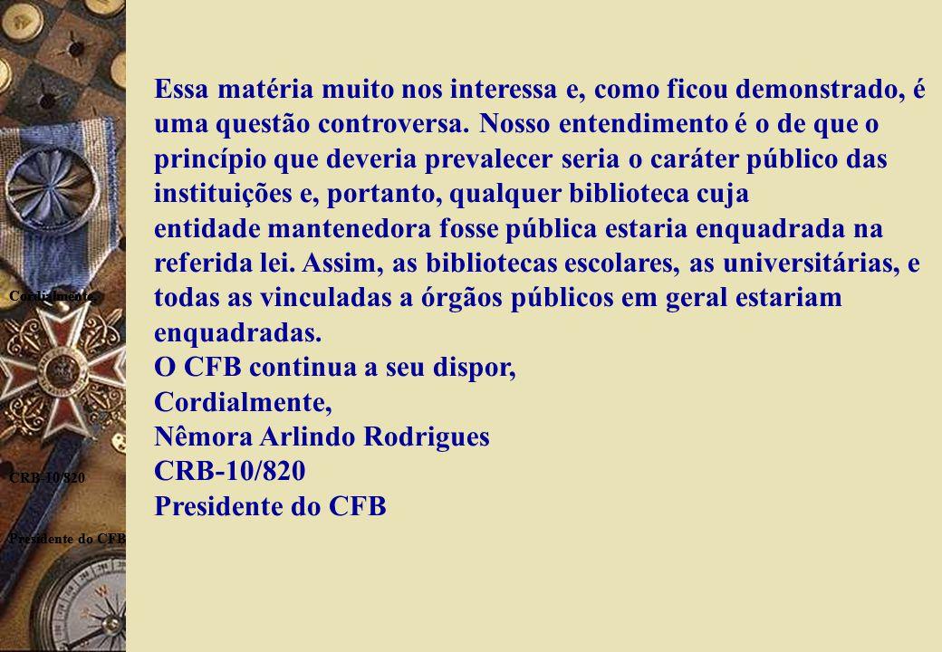 Cordialmente, CRB-10/820 Presidente do CFB Cordialmente, CRB-10/820 Presidente do CFB Essa matéria muito nos interessa e, como ficou demonstrado, é uma questão controversa.