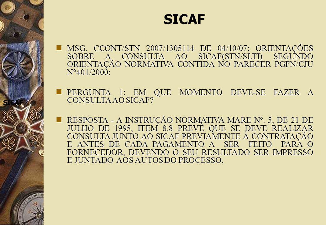 SICAF SICAF SICAF MSG. CCONT/STN 2007/1305114 DE 04/10/07: ORIENTAÇÕES SOBRE A CONSULTA AO SICAF(STN/SLTI) SEGUNDO ORIENTAÇÃO NORMATIVA CONTIDA NO PAR