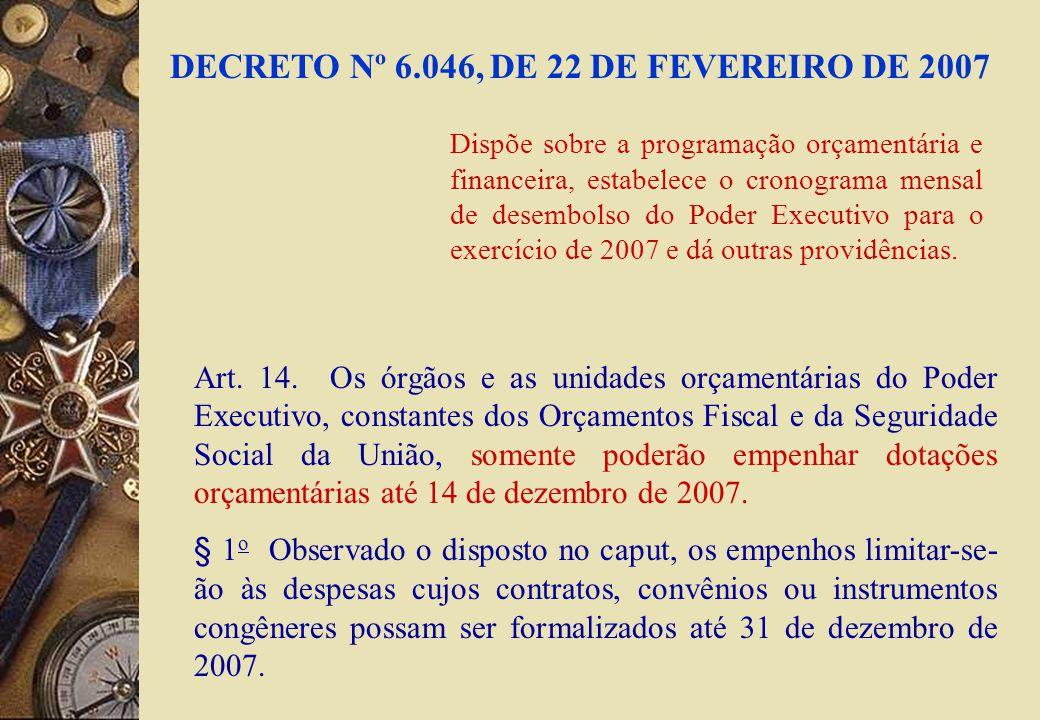 DECRETO Nº 6.046, DE 22 DE FEVEREIRO DE 2007 Art. 14.