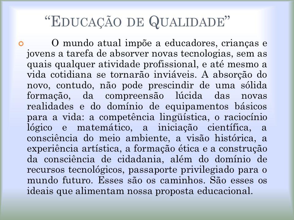 E DUCAÇÃO DE Q UALIDADE O mundo atual impõe a educadores, crianças e jovens a tarefa de absorver novas tecnologias, sem as quais qualquer atividade pr