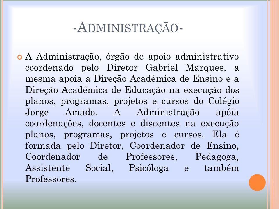-A DMINISTRAÇÃO - A Administração, órgão de apoio administrativo coordenado pelo Diretor Gabriel Marques, a mesma apoia a Direção Acadêmica de Ensino
