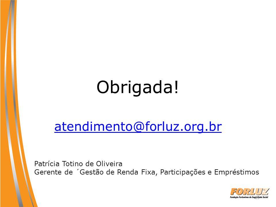 Obrigada! atendimento@forluz.org.br 25 Patrícia Totino de Oliveira Gerente de ´Gestão de Renda Fixa, Participações e Empréstimos