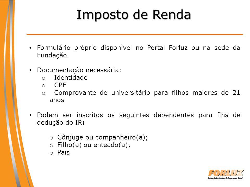 Imposto de Renda Formulário próprio disponível no Portal Forluz ou na sede da Fundação. Documentação necessária: o Identidade o CPF o Comprovante de u