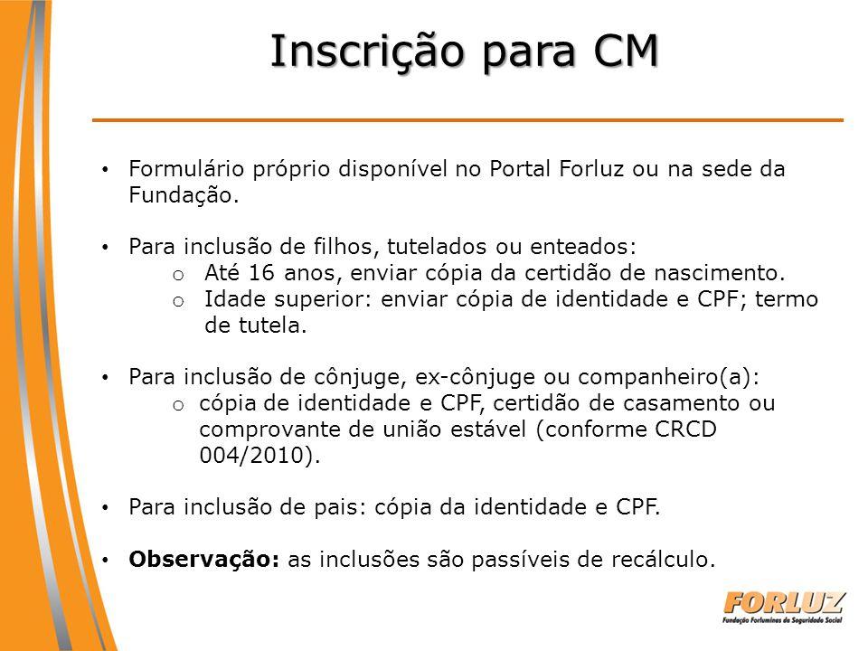 Inscrição para CM Formulário próprio disponível no Portal Forluz ou na sede da Fundação. Para inclusão de filhos, tutelados ou enteados: o Até 16 anos