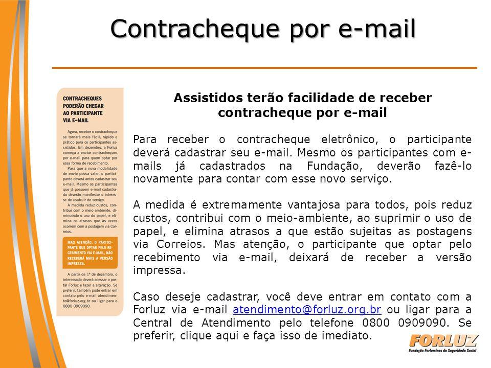 Contracheque por e-mail Assistidos terão facilidade de receber contracheque por e-mail Para receber o contracheque eletrônico, o participante deverá c
