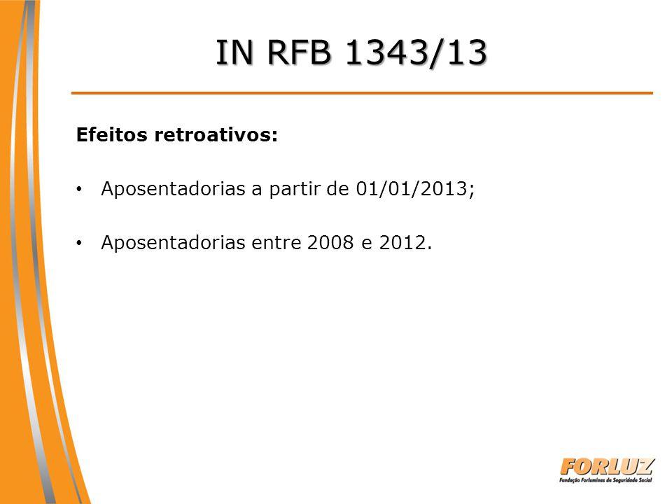 IN RFB 1343/13 Efeitos retroativos: Aposentadorias a partir de 01/01/2013; Aposentadorias entre 2008 e 2012.