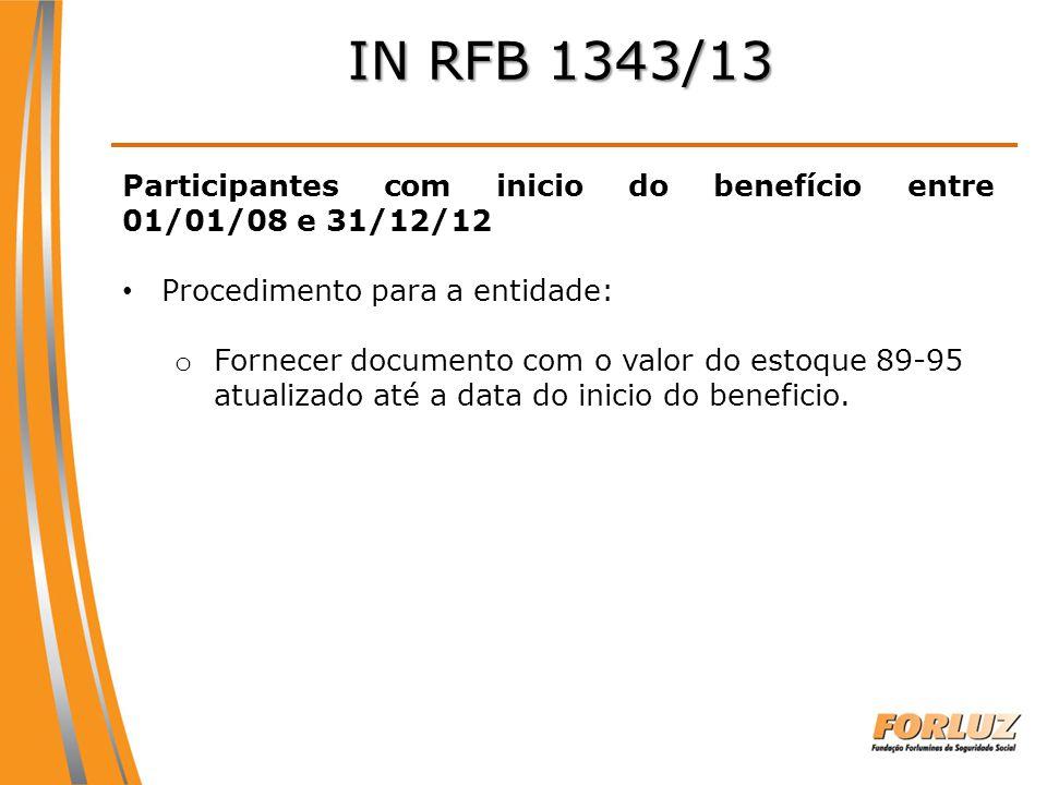IN RFB 1343/13 Participantes com inicio do benefício entre 01/01/08 e 31/12/12 Procedimento para a entidade: o Fornecer documento com o valor do estoq
