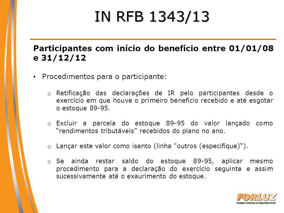 IN RFB 1343/13 Participantes com início do benefício entre 01/01/08 e 31/12/12 Procedimentos para o participante: o Retificação das declarações de IR