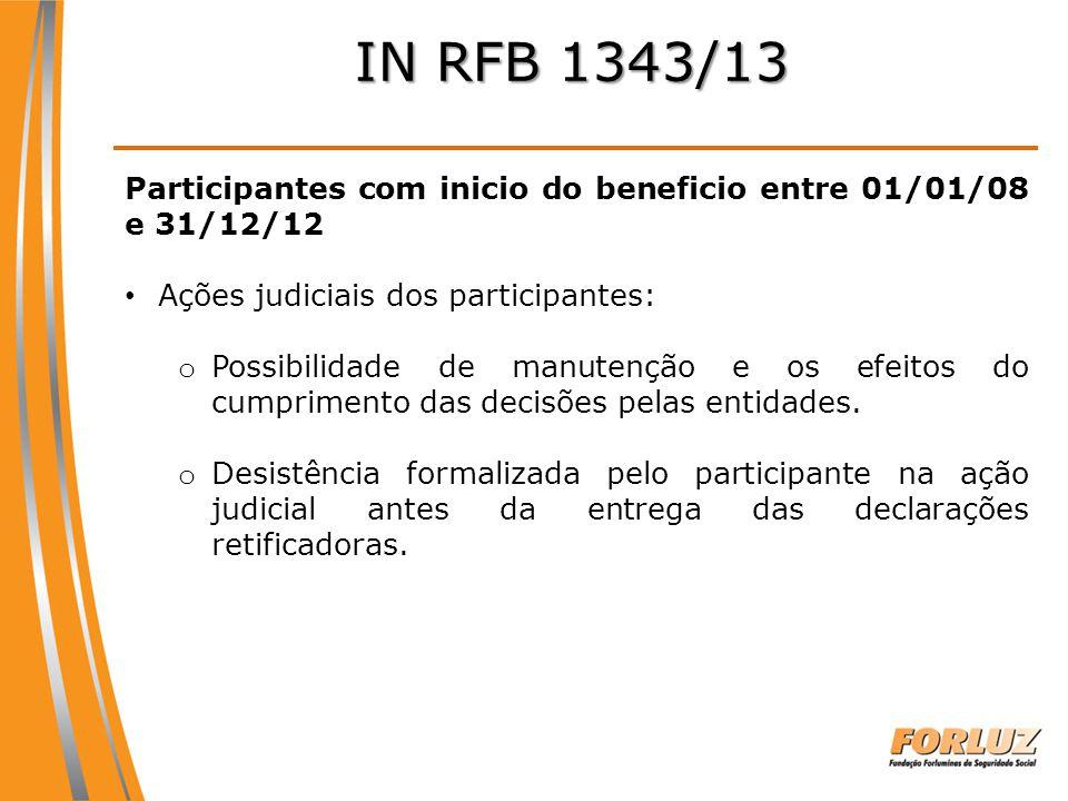 IN RFB 1343/13 Participantes com inicio do beneficio entre 01/01/08 e 31/12/12 Ações judiciais dos participantes: o Possibilidade de manutenção e os e
