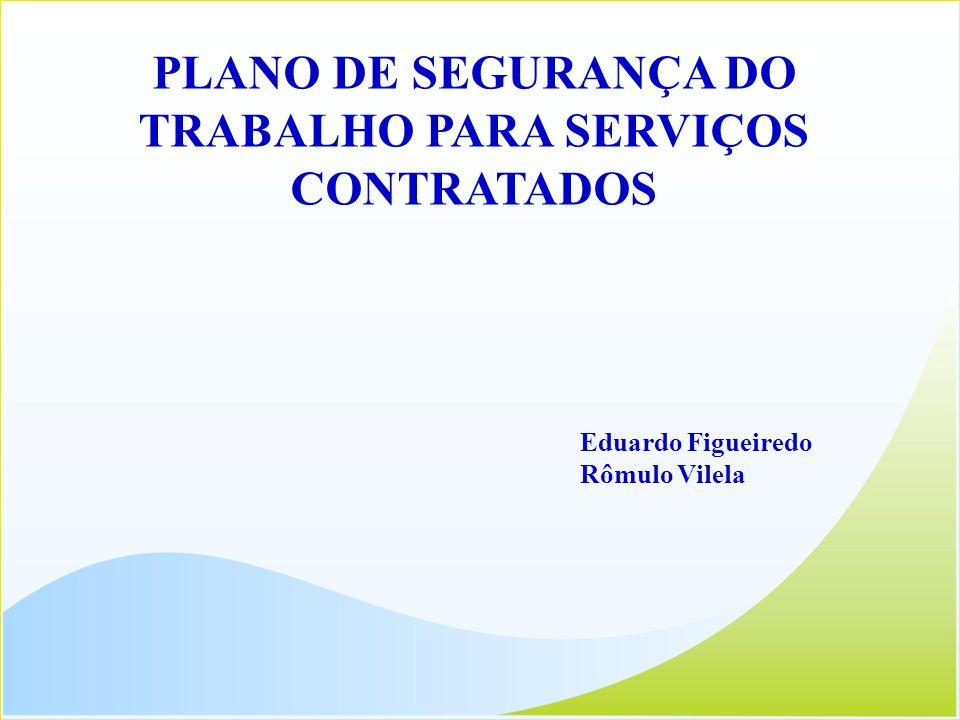 PLANO DE SEGURANÇA DO TRABALHO PARA SERVIÇOS CONTRATADOS Eduardo Figueiredo Rômulo Vilela
