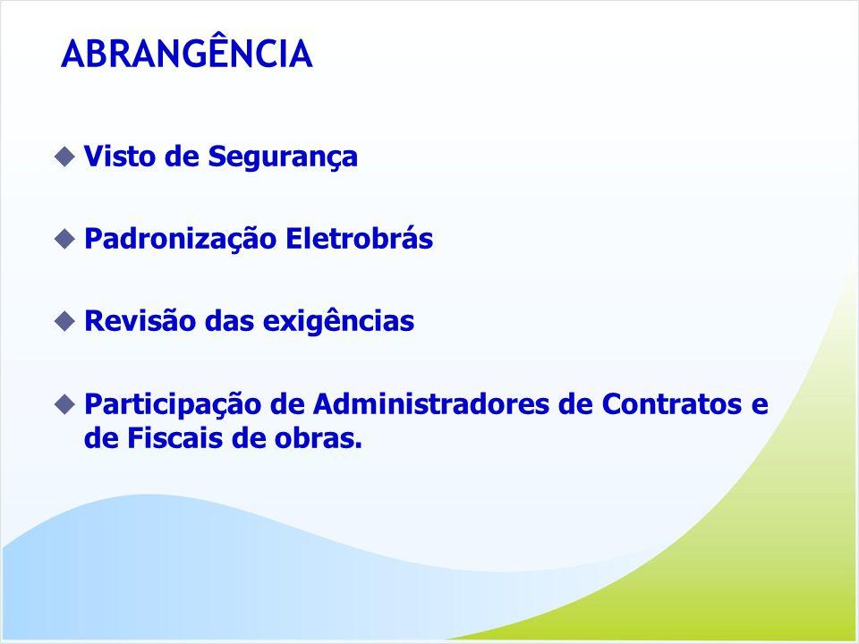 ABRANGÊNCIA Visto de Segurança Padronização Eletrobrás Revisão das exigências Participação de Administradores de Contratos e de Fiscais de obras.