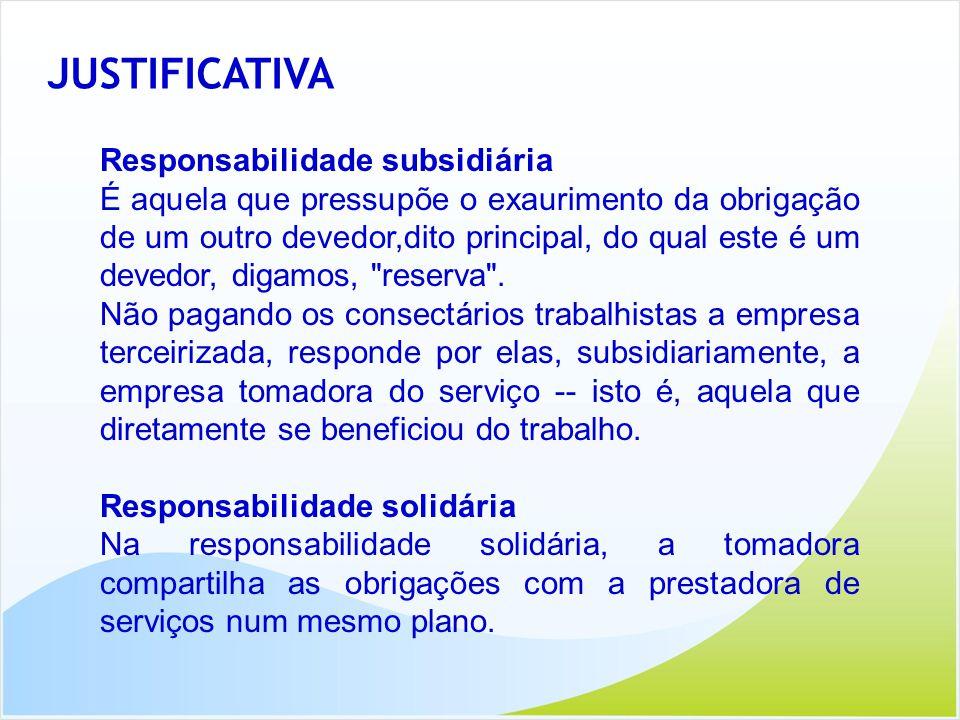 JUSTIFICATIVA Responsabilidade subsidiária É aquela que pressupõe o exaurimento da obrigação de um outro devedor,dito principal, do qual este é um dev