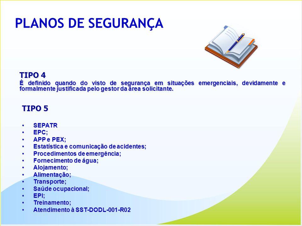 PLANOS DE SEGURANÇA TIPO 4 É definido quando do visto de segurança em situações emergenciais, devidamente e formalmente justificada pelo gestor da áre