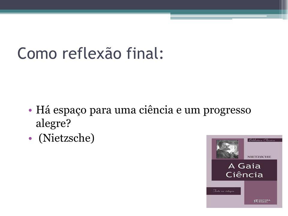 Como reflexão final: Há espaço para uma ciência e um progresso alegre? (Nietzsche)