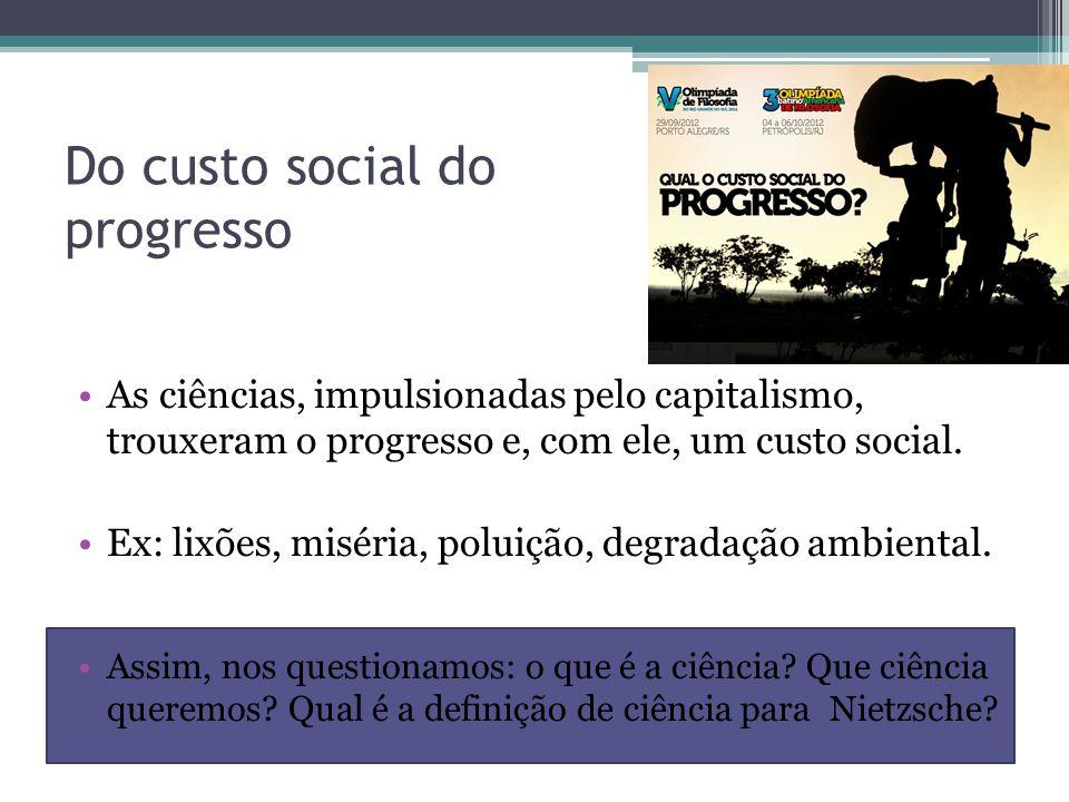 Do custo social do progresso As ciências, impulsionadas pelo capitalismo, trouxeram o progresso e, com ele, um custo social. Ex: lixões, miséria, polu