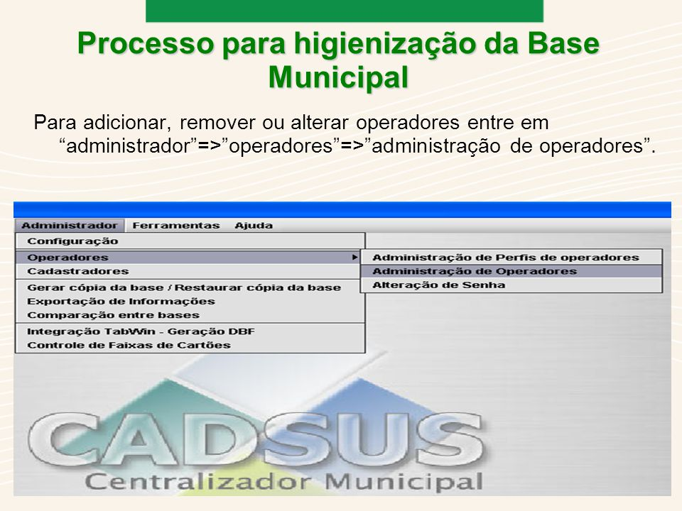 Para adicionar, remover ou alterar operadores entre em administrador=>operadores=>administração de operadores.