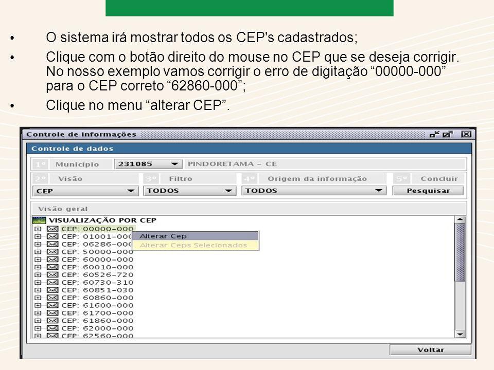 O sistema irá mostrar todos os CEP s cadastrados; Clique com o botão direito do mouse no CEP que se deseja corrigir.