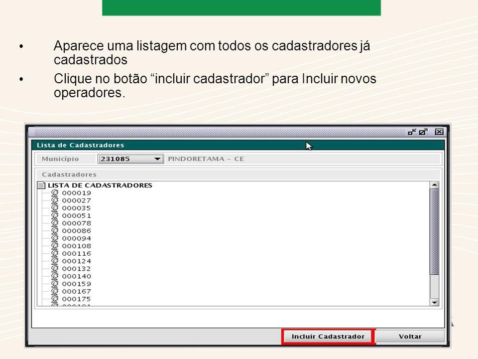 Aparece uma listagem com todos os cadastradores já cadastrados Clique no botão incluir cadastrador para Incluir novos operadores.