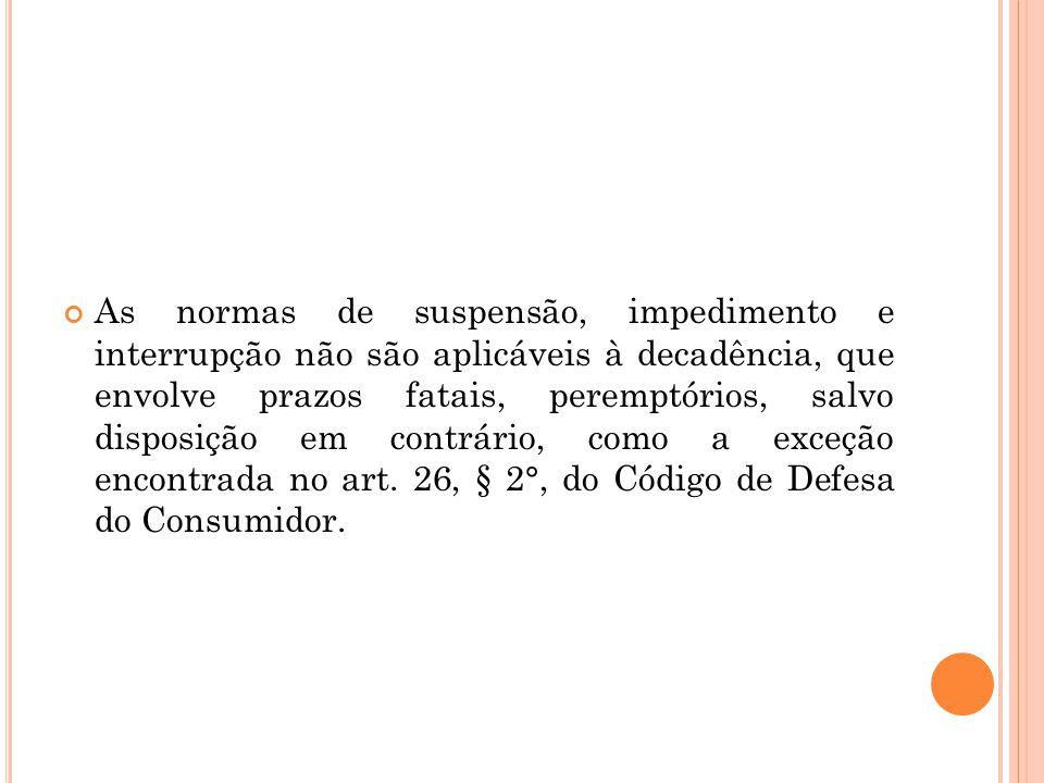 2. Modelo criado pelo CDC: Dormientibus non succurit jus – tradição jurídica de que o direito não socorre quem dorme. Decorre de expressa disposição l