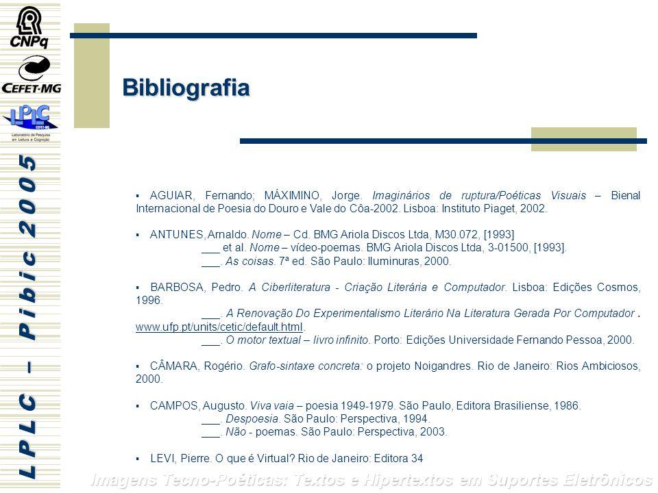 L P L C – P i b i c 2 0 0 5 Imagens Tecno-Poéticas: Textos e Hipertextos em Suportes Eletrônicos AGUIAR, Fernando; MÁXIMINO, Jorge.