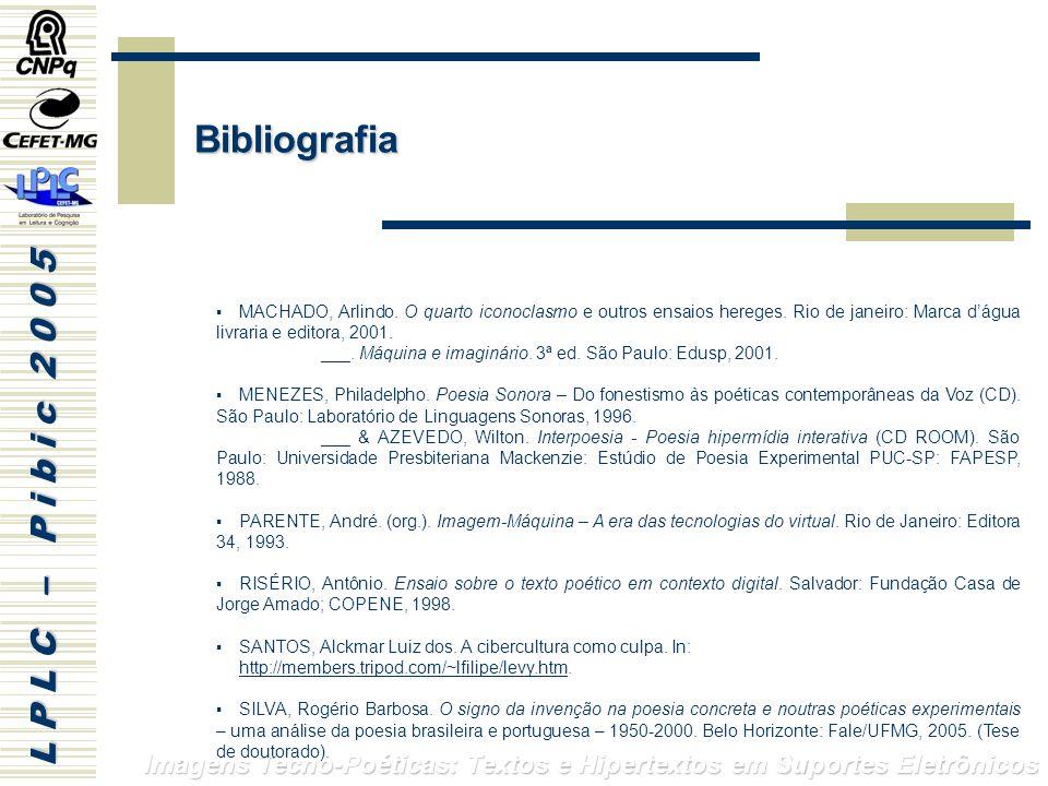 L P L C – P i b i c 2 0 0 5 Imagens Tecno-Poéticas: Textos e Hipertextos em Suportes Eletrônicos MACHADO, Arlindo.