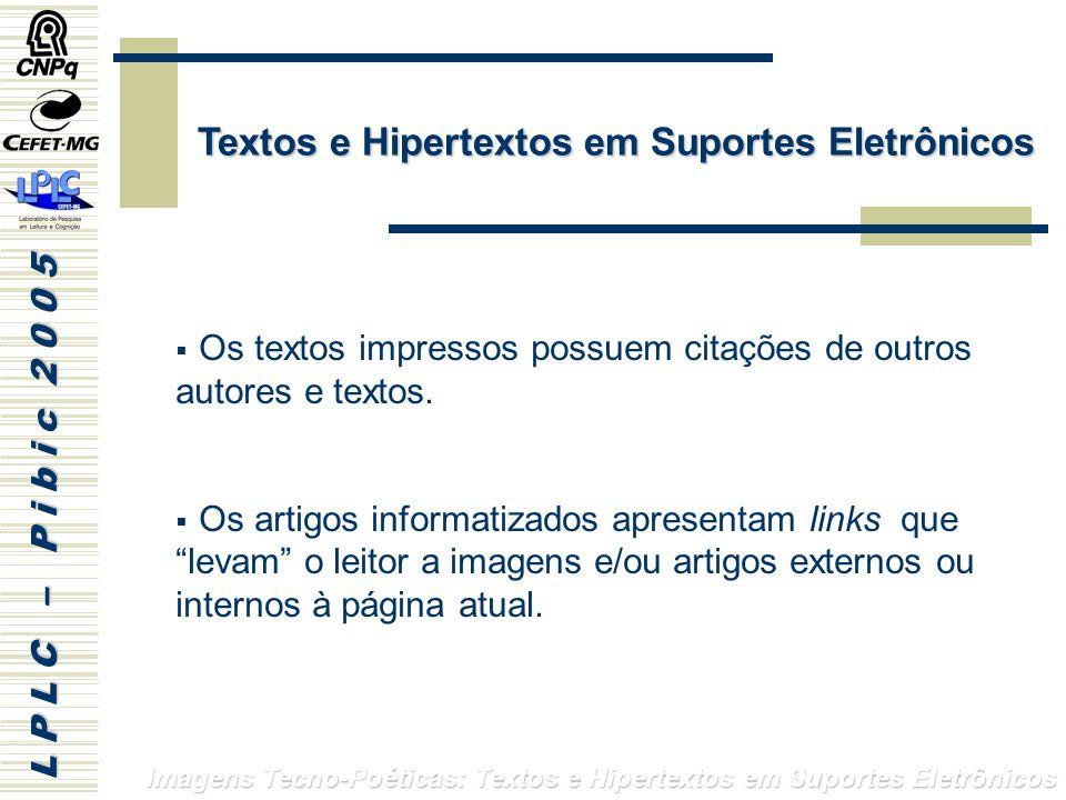 L P L C – P i b i c 2 0 0 5 Imagens Tecno-Poéticas: Textos e Hipertextos em Suportes Eletrônicos Os textos impressos possuem citações de outros autores e textos.