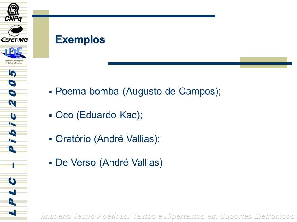 L P L C – P i b i c 2 0 0 5 Imagens Tecno-Poéticas: Textos e Hipertextos em Suportes Eletrônicos Poema bomba (Augusto de Campos); Oco (Eduardo Kac); Oratório (André Vallias); De Verso (André Vallias) Exemplos