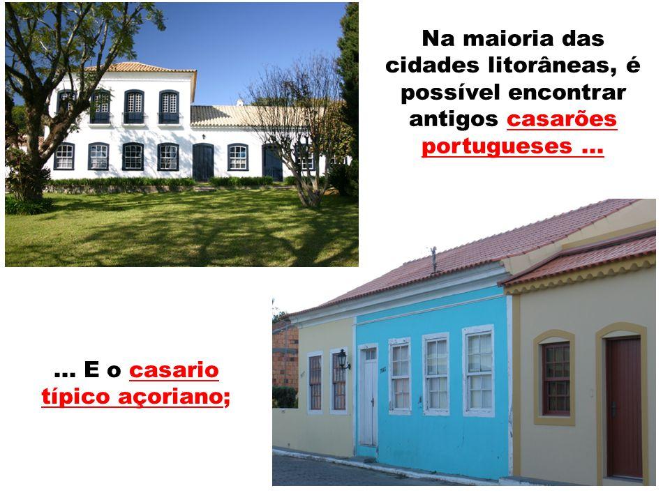 Na maioria das cidades litorâneas, é possível encontrar antigos casarões portugueses...... E o casario típico açoriano;