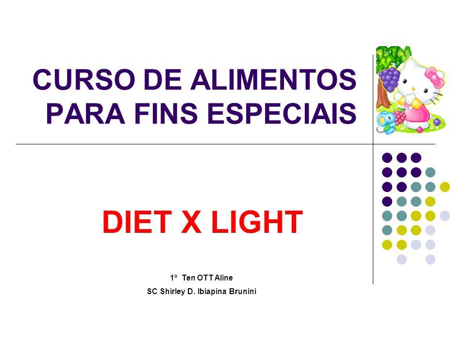 CURSO DE ALIMENTOS PARA FINS ESPECIAIS DIET X LIGHT 1º Ten OTT Aline SC Shirley D. Ibiapina Brunini