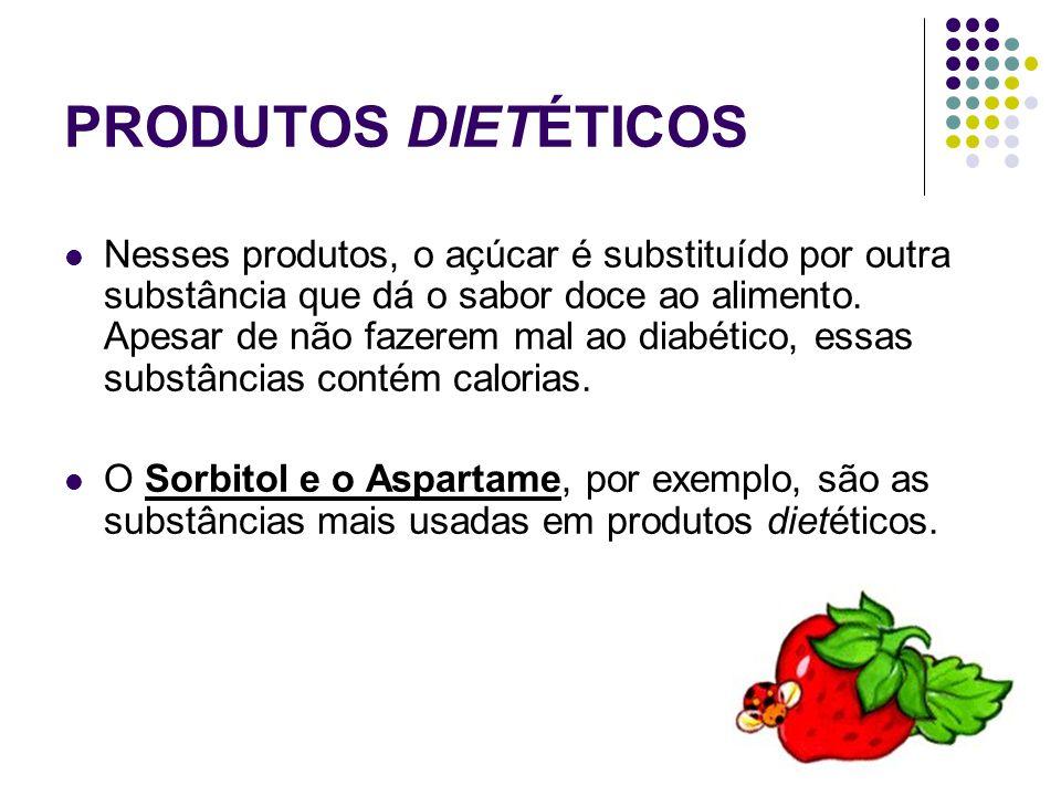 PRODUTOS DIETÉTICOS Nesses produtos, o açúcar é substituído por outra substância que dá o sabor doce ao alimento. Apesar de não fazerem mal ao diabéti