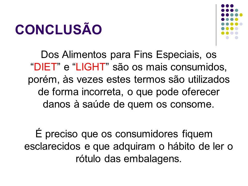 CONCLUSÃO Dos Alimentos para Fins Especiais, osDIET e LIGHT são os mais consumidos, porém, às vezes estes termos são utilizados de forma incorreta, o