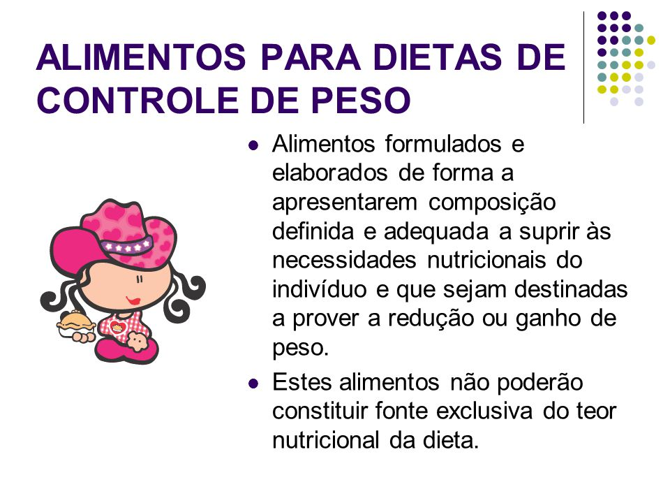 ALIMENTOS PARA DIETAS DE CONTROLE DE PESO Alimentos formulados e elaborados de forma a apresentarem composição definida e adequada a suprir às necessi