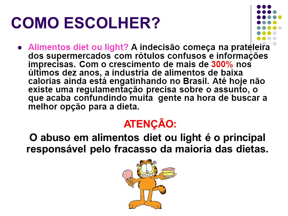 COMO ESCOLHER? Alimentos diet ou light? A indecisão começa na prateleira dos supermercados com rótulos confusos e informações imprecisas. Com o cresci