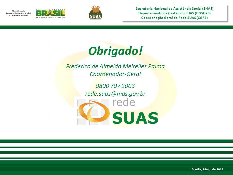 Brasília, agosto de 2013 rede SUAS Secretaria Nacional de Assistência Social (SNAS) Departamento de Gestão do SUAS (DGSUAS) Coordenação Geral da Rede SUAS (CGRS) Secretaria Nacional de Assistência Social (SNAS) Departamento de Gestão do SUAS (DGSUAS) Coordenação Geral da Rede SUAS (CGRS) Brasília, Março de 2014.