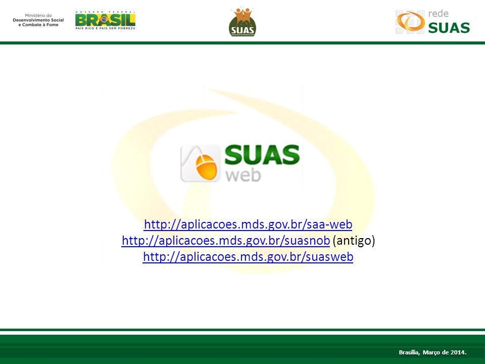 http://aplicacoes.mds.gov.br/saa-web http://aplicacoes.mds.gov.br/suasnobhttp://aplicacoes.mds.gov.br/suasnob (antigo) http://aplicacoes.mds.gov.br/su